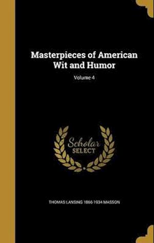 Bog, hardback Masterpieces of American Wit and Humor; Volume 4 af Thomas Lansing 1866-1934 Masson