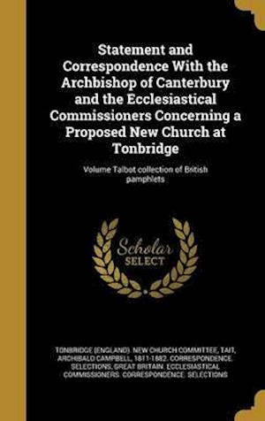 Bog, hardback Statement and Correspondence with the Archbishop of Canterbury and the Ecclesiastical Commissioners Concerning a Proposed New Church at Tonbridge; Vol