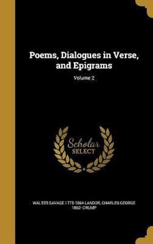 Bog, hardback Poems, Dialogues in Verse, and Epigrams; Volume 2 af Charles George 1862- Crump, Walter Savage 1775-1864 Landor