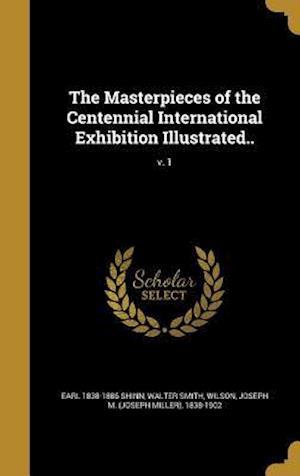 Bog, hardback The Masterpieces of the Centennial International Exhibition Illustrated..; V. 1 af Earl 1838-1886 Shinn, Walter Smith
