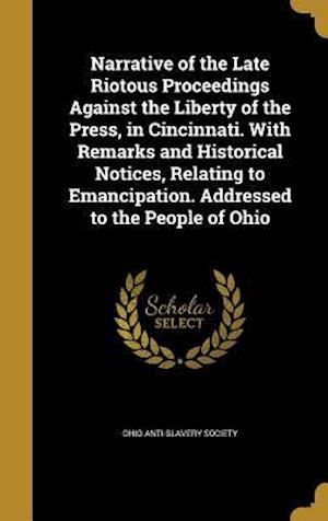 Bog, hardback Narrative of the Late Riotous Proceedings Against the Liberty of the Press, in Cincinnati. with Remarks and Historical Notices, Relating to Emancipati