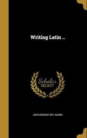 Bog, hardback Writing Latin .. af John Edmund 1871- Barss