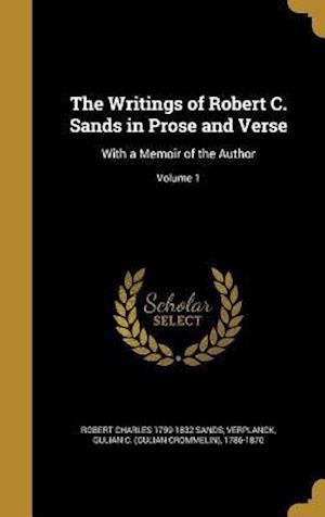 Bog, hardback The Writings of Robert C. Sands in Prose and Verse af Robert Charles 1799-1832 Sands