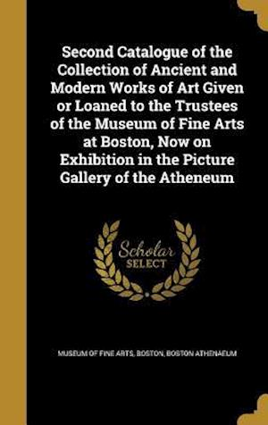 Bog, hardback Second Catalogue of the Collection of Ancient and Modern Works of Art Given or Loaned to the Trustees of the Museum of Fine Arts at Boston, Now on Exh