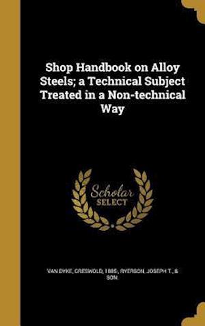 Bog, hardback Shop Handbook on Alloy Steels; A Technical Subject Treated in a Non-Technical Way