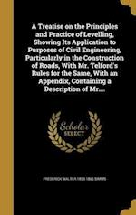 A   Treatise on the Principles and Practice of Levelling, Showing Its Application to Purposes of Civil Engineering, Particularly in the Construction o af Frederick Walter 1803-1865 Simms