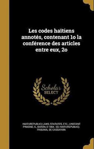 Bog, hardback Les Codes Haitiens Annotes, Contenant 1o La Conference Des Articles Entre Eux, 2o