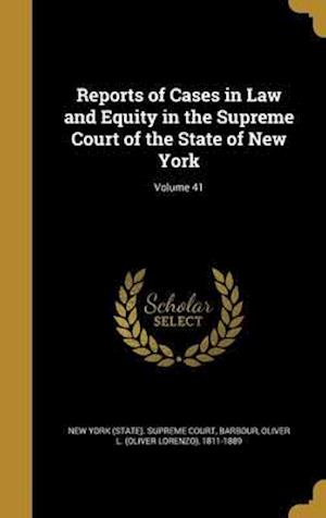 Bog, hardback Reports of Cases in Law and Equity in the Supreme Court of the State of New York; Volume 41