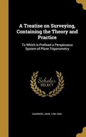 Bog, hardback A Treatise on Surveying, Containing the Theory and Practice