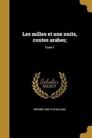 Les Milles Et Une Nuits, Contes Arabes;; Tome 1 af Antoine 1646-1715 Galland