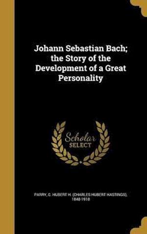 Bog, hardback Johann Sebastian Bach; The Story of the Development of a Great Personality