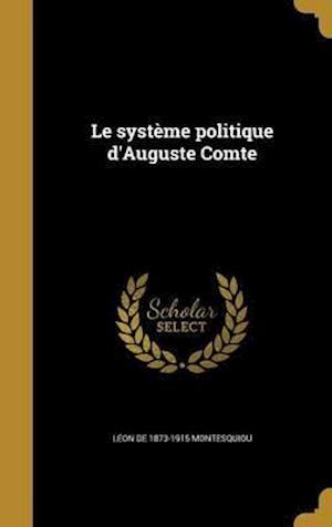 Bog, hardback Le Systeme Politique D'Auguste Comte af Leon De 1873-1915 Montesquiou