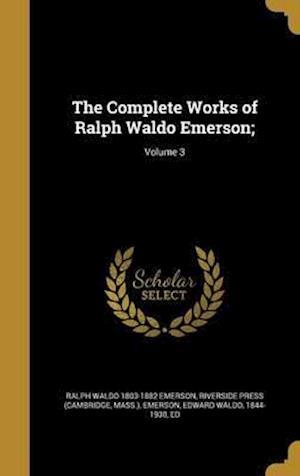 Bog, hardback The Complete Works of Ralph Waldo Emerson;; Volume 3 af Ralph Waldo 1803-1882 Emerson