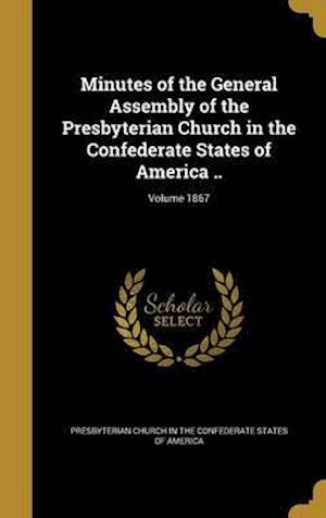 Bog, hardback Minutes of the General Assembly of the Presbyterian Church in the Confederate States of America ..; Volume 1867