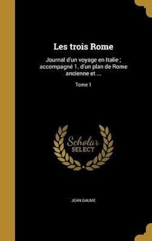 Bog, hardback Les Trois Rome af Jean Gaume