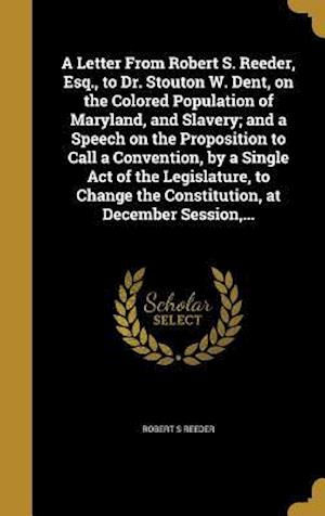 Bog, hardback A   Letter from Robert S. Reeder, Esq., to Dr. Stouton W. Dent, on the Colored Population of Maryland, and Slavery; And a Speech on the Proposition to af Robert S. Reeder