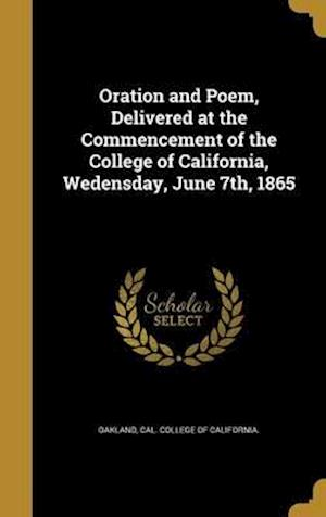 Bog, hardback Oration and Poem, Delivered at the Commencement of the College of California, Wedensday, June 7th, 1865