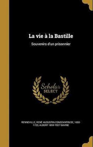 La Vie a la Bastille af Albert 1859-1927 Savine