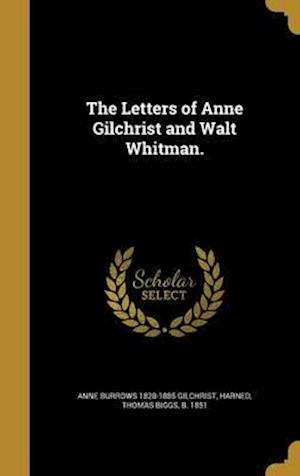 The Letters of Anne Gilchrist and Walt Whitman. af Anne Burrows 1828-1885 Gilchrist