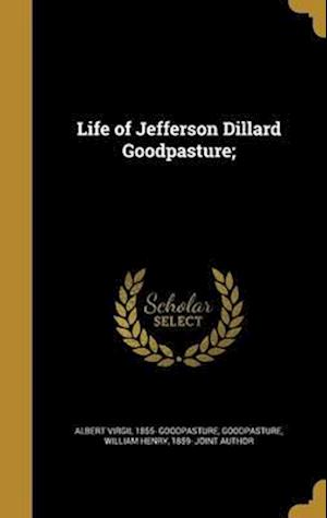 Bog, hardback Life of Jefferson Dillard Goodpasture; af Albert Virgil 1855- Goodpasture