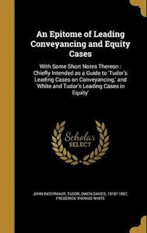 Bog, hardback An  Epitome of Leading Conveyancing and Equity Cases af John Indermaur, Frederick Thomas White