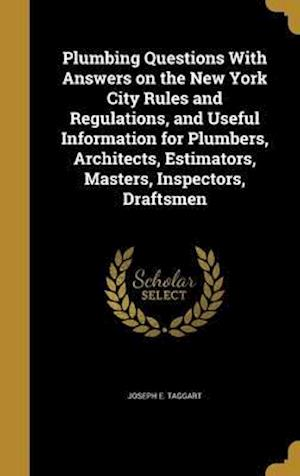 Bog, hardback Plumbing Questions with Answers on the New York City Rules and Regulations, and Useful Information for Plumbers, Architects, Estimators, Masters, Insp af Joseph E. Taggart