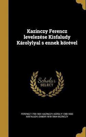 Bog, hardback Kazinczy Ferencz Levelezese Kisfaludy Karolylyal S Ennek Korevel af Ferencz 1759-1831 Kazinczy, Karoly 1788-1830 Kisfaludy, Gabor 1818-1864 Kazinczy