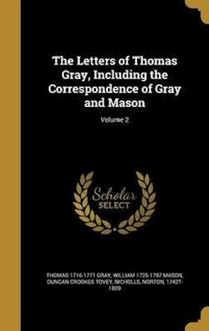 Bog, hardback The Letters of Thomas Gray, Including the Correspondence of Gray and Mason; Volume 2 af Duncan Crookes Tovey, Thomas 1716-1771 Gray, William 1725-1797 Mason