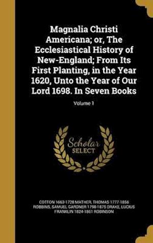 Bog, hardback Magnalia Christi Americana; Or, the Ecclesiastical History of New-England; From Its First Planting, in the Year 1620, Unto the Year of Our Lord 1698. af Cotton 1663-1728 Mather, Samuel Gardner 1798-1875 Drake, Thomas 1777-1856 Robbins