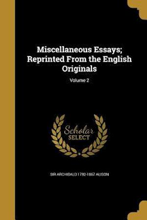 Bog, paperback Miscellaneous Essays; Reprinted from the English Originals; Volume 2 af Sir Archibald 1792-1867 Alison