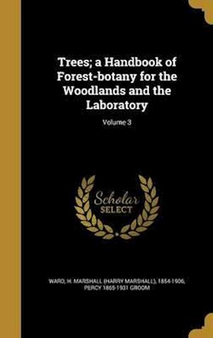 Bog, hardback Trees; A Handbook of Forest-Botany for the Woodlands and the Laboratory; Volume 3 af Percy 1865-1931 Groom