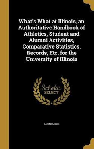 Bog, hardback What's What at Illinois, an Authoritative Handbook of Athletics, Student and Alumni Activities, Comparative Statistics, Records, Etc. for the Universi