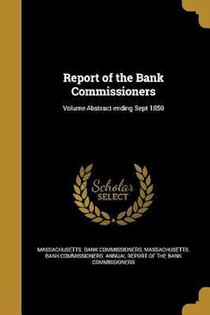 Bog, paperback Report of the Bank Commissioners; Volume Abstract Ending Sept 1850