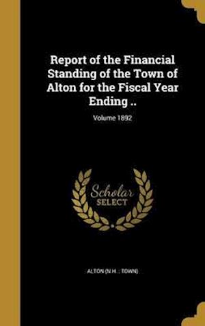Bog, hardback Report of the Financial Standing of the Town of Alton for the Fiscal Year Ending ..; Volume 1892