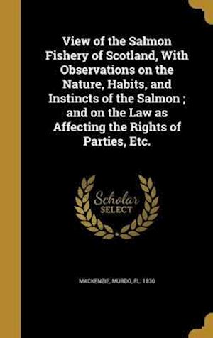 Bog, hardback View of the Salmon Fishery of Scotland, with Observations on the Nature, Habits, and Instincts of the Salmon; And on the Law as Affecting the Rights o