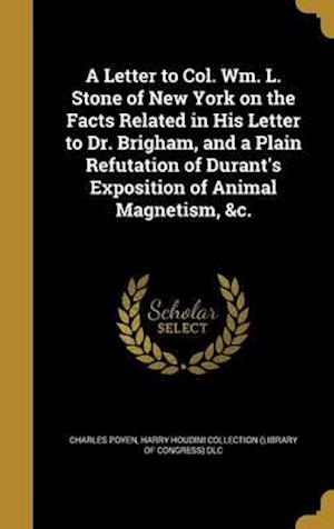 Bog, hardback A   Letter to Col. Wm. L. Stone of New York on the Facts Related in His Letter to Dr. Brigham, and a Plain Refutation of Durant's Exposition of Animal af Charles Poyen
