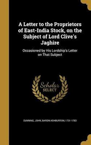 Bog, hardback A Letter to the Proprietors of East-India Stock, on the Subject of Lord Clive's Jaghire