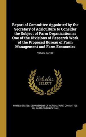 Bog, hardback Report of Committee Appointed by the Secretary of Agriculture to Consider the Subject of Farm Organization as One of the Divisions of Research Work of