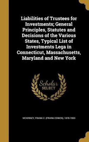 Bog, hardback Liabilities of Trustees for Investments; General Principles, Statutes and Decisions of the Various States, Typical List of Investments Lega in Connect