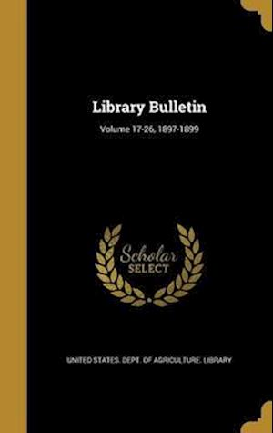 Bog, hardback Library Bulletin; Volume 17-26, 1897-1899