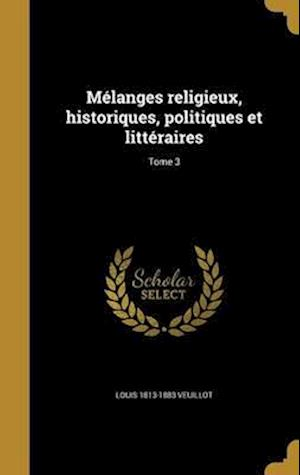 Bog, hardback Melanges Religieux, Historiques, Politiques Et Litteraires; Tome 3 af Louis 1813-1883 Veuillot