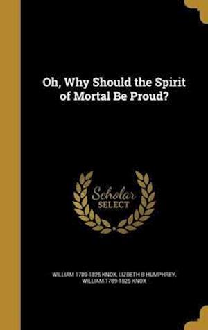 Bog, hardback Oh, Why Should the Spirit of Mortal Be Proud? af William 1789-1825 Knox, Lizbeth B. Humphrey