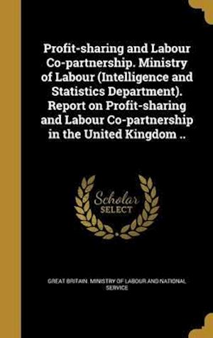 Bog, hardback Profit-Sharing and Labour Co-Partnership. Ministry of Labour (Intelligence and Statistics Department). Report on Profit-Sharing and Labour Co-Partners