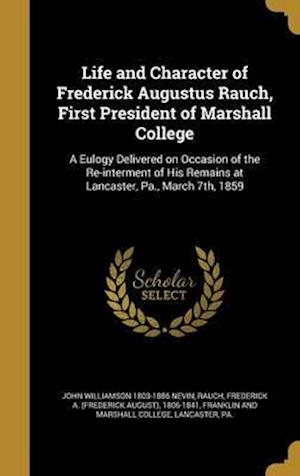 Bog, hardback Life and Character of Frederick Augustus Rauch, First President of Marshall College af John Williamson 1803-1886 Nevin