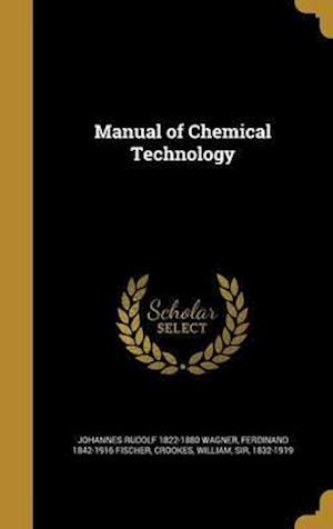 Bog, hardback Manual of Chemical Technology af Johannes Rudolf 1822-1880 Wagner, Ferdinand 1842-1916 Fischer