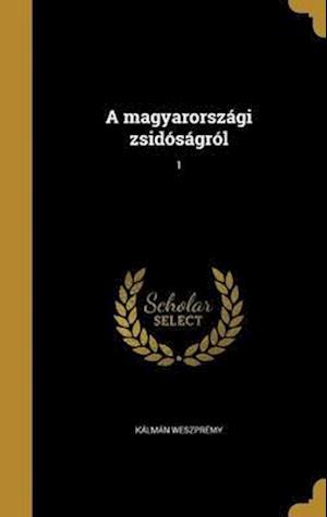 Bog, hardback A Magyarorszagi Zsidosagrol; 1 af Kalman Weszpremy