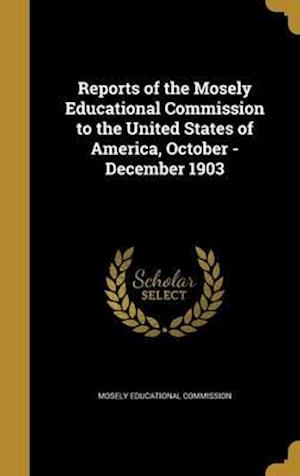 Bog, hardback Reports of the Mosely Educational Commission to the United States of America, October - December 1903