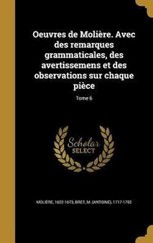 Bog, hardback Oeuvres de Moliere. Avec Des Remarques Grammaticales, Des Avertissemens Et Des Observations Sur Chaque Piece; Tome 6