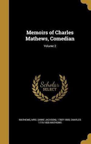 Memoirs of Charles Mathews, Comedian; Volume 2 af Charles 1776-1835 Mathews