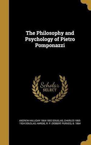 Bog, hardback The Philosophy and Psychology of Pietro Pomponazzi af Andrew Halliday 1864-1902 Douglas, Charles 1865-1924 Douglas